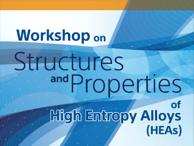 Workshop on Structures and Properties of High Entropy Alloy (HEAs)
