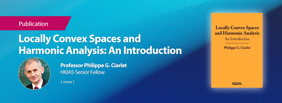 Locally Convex Spaces and Harmonic Analysis: An Introduction by HKIAS Senior Fellow Professor Philippe G. Ciarlet