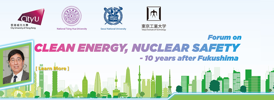 Forum on Clean Energy, Nuclear Safety - 10 years after Fukushima