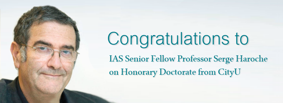 Congratulations to IAS Senior Fellow Professor Serge Haroche on Honorary Doctorate from CityU