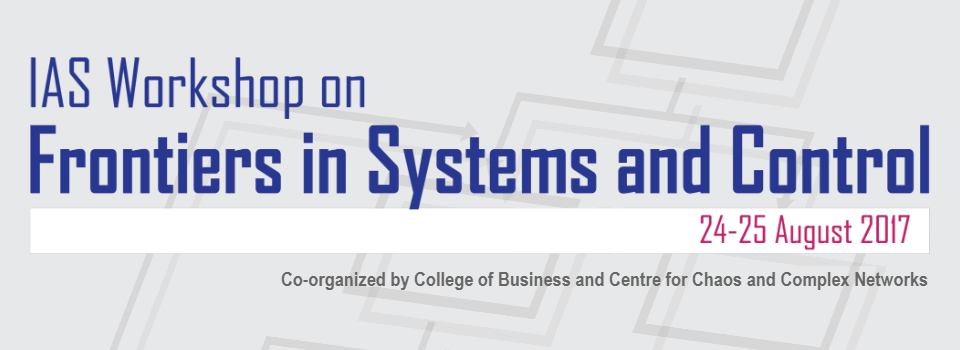IAS Workshop on Frontiers in Systems and Control : 24 - 25 August 2017