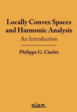 """""""Locally Convex Spaces and Harmonic Analysis: An Introduction"""" by HKIAS Senior Fellow Professor Philippe G. Ciarlet"""